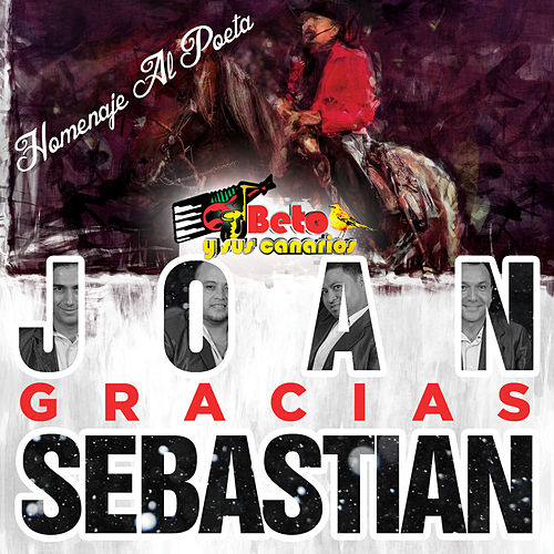 Homenaje al Poeta Gracias Joan Sebastian by Beto Y Sus Canarios