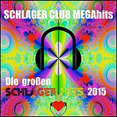 Schlager Club Megahits - Die großen Schlager Hits 2015 by Various Artists