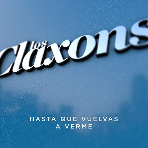 Play & Download Hasta Que Vuelvas a Verme by Los Claxons | Napster