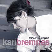 Play & Download Fantastisk Allerede by Kari Bremnes | Napster