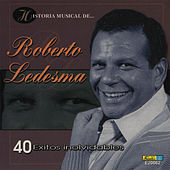 Play & Download Historia Músical - 40 Éxitos Inolvidables by Roberto Ledesma | Napster