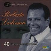 Historia Músical - 40 Éxitos Inolvidables by Roberto Ledesma