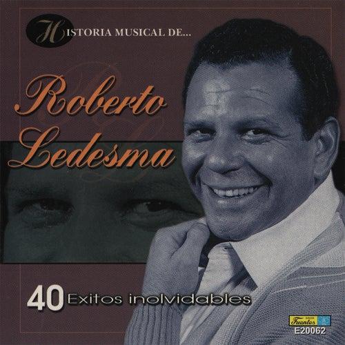 Play & Download Historia Músical - 40 Éxitos Inolvidables by Roberto Ledesma | Napster