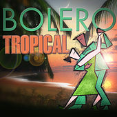Play & Download Bolero Tropical by Various Artists | Napster