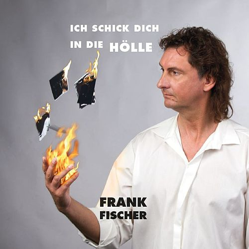Play & Download Ich schick dich in die Hölle 2015 by Frank Fischer | Napster