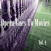 Opera Goes to Movies Vol. 4 by Various Artists