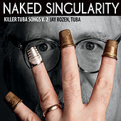 Play & Download Killer Tuba Songs, Vol. 2: Naked Singularity by Various Artists | Napster