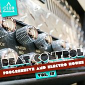 Beat Control - Progressive & Electro House, Vol. 17 by Various Artists