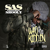 Who Is You Kiddin (feat. Skooly) - Single by Sas