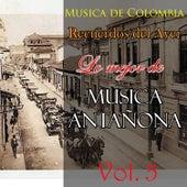 Musica de Colombia, Recuerdos del Ayer - Lo Mejor de Musica Antañona, Vol. 5 by Various Artists