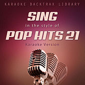 Play & Download Sing in the Style of Pop Hits 21 (Karaoke Version) by Karaoke Backtrax Library | Napster