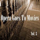 Opera Goes to Movies Vol. 3 by Various Artists