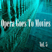 Opera Goes to Movies Vol. 5 by Various Artists
