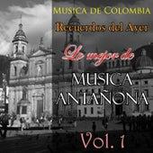 Play & Download Musica de Colombia, Recuerdos del Ayer - Lo Mejor de Musica Antañona, Vol. 1 by Various Artists | Napster