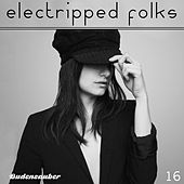 Play & Download Electripped Folks, 16 by Various Artists | Napster