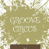 Groove Circus, Vol. 14 by Various Artists