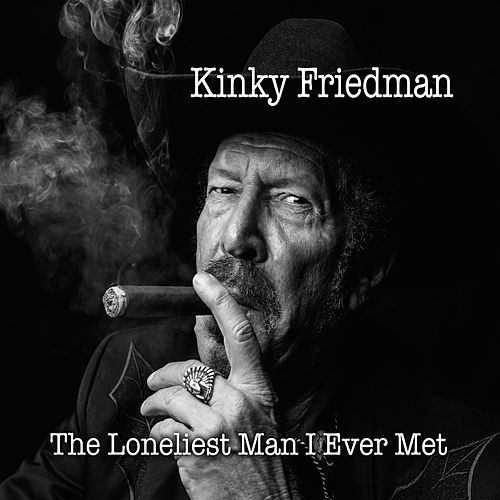 The Loneliest Man I Ever Met by Kinky Friedman