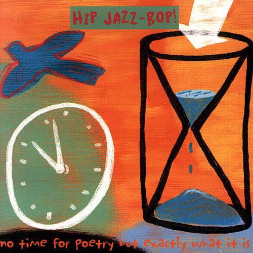 Play & Download Hip Jazz Bop: No Time for Poetry But Exactly What It Is by Various Artists | Napster