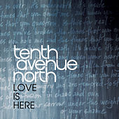 Love Is Here by Tenth Avenue North