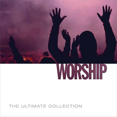 Play & Download The Ultimate Collection - Worship by Various Artists | Napster