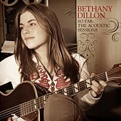So Far ... The Acoustic Sessions by Bethany Dillon