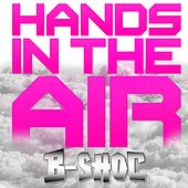 Play & Download Hands in the Air by B-Shoc | Napster