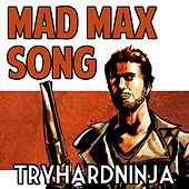 Mad Max Song by TryHardNinja