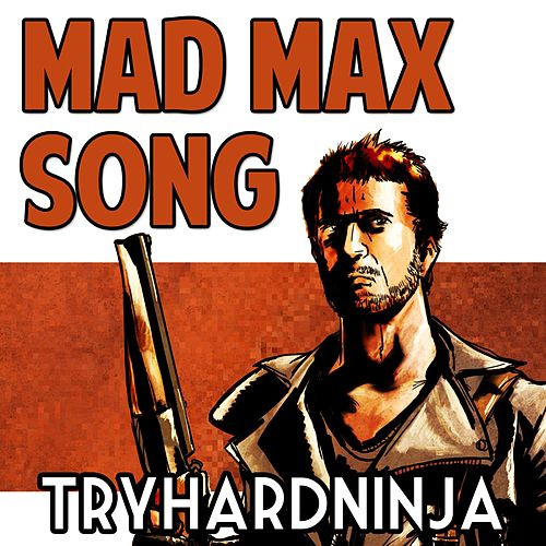 Play & Download Mad Max Song by TryHardNinja | Napster