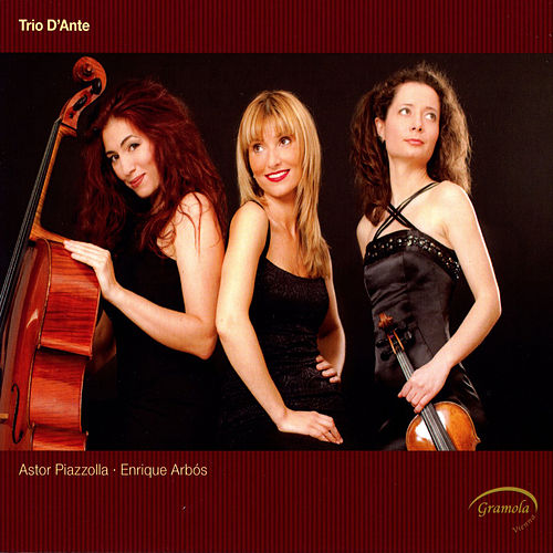 Play & Download Trio d'Ante play Astor Piazzolla & Enrique Arbos by Trio D'Ante | Napster