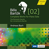 Bartók: Complete Works for Piano Solo, Vol. 2 – The Romantic Bartók by Andreas Bach
