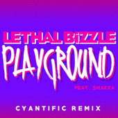 Play & Download Playground (Cyantific Remix) by Lethal Bizzle | Napster