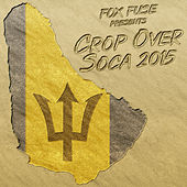 Play & Download Fox Fuse Presents: Crop Over Soca 2015 by Various Artists | Napster