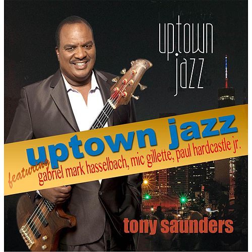 Play & Download Uptown Jazz (feat. Gabriel Mark Hasselbach, Paul Hardcastle Jr. & Mic Gillette) by Tony Saunders | Napster