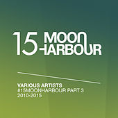 Play & Download #15MoonHarbour, Pt. 3 - 2010-2015 by Various Artists | Napster