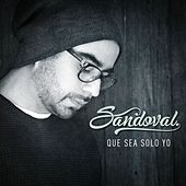 Play & Download Que sea sólo yo by Sandoval | Napster