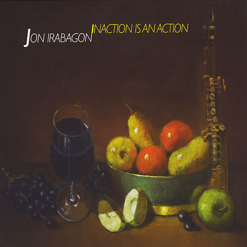 Inaction Is an Action by Jon Irabagon