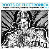 Play & Download Roots of Electronica Vol. 5, European Avant-Garde, Noise and Experimental Music by Various Artists | Napster