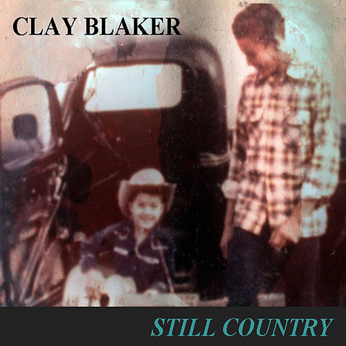 Still Country by Clay Blaker
