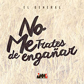 Play & Download No Me Trates de Engañar by El General | Napster