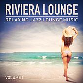 Riviera Lounge, Vol. 1 (Relaxing Jazz Lounge Music) by Various Artists