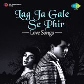 Lag Ja Gale Se Phir: Love Songs by Various Artists