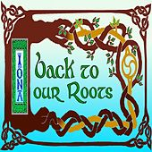 Play & Download Back to Our Roots by Iona | Napster