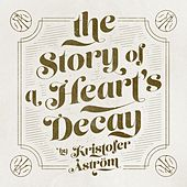 The Story Of A Heart Decay by Kristofer Åström