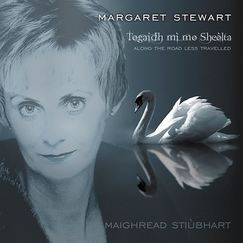 Play & Download Togidh mi mo Sheolta (Along The Road Less Travelled) by Margaret Stewart | Napster