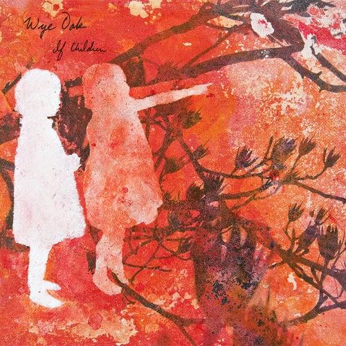 If Children by Wye Oak