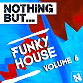 Play & Download Nothing But... Funky House, Vol. 6 - EP by Various Artists | Napster