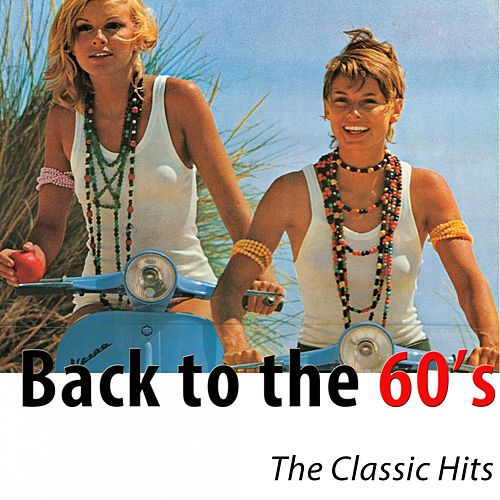 Back to the 60's: The Classic Hits (Remastered) by Various Artists