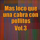 Mas loco que una cabra con pollitos, Vol.3 by Various Artists