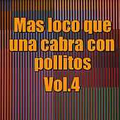 Mas loco que cabra con pollitos, Vol.4 by Various Artists