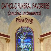 Catholic Funeral Favorites: Consoling Instrumental Piano Songs by The O'Neill Brothers Group